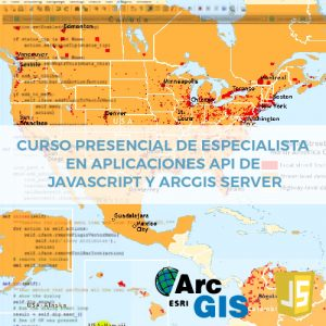 Curso Presencial de Especialista en Aplicaciones API de JavaScript y Arcgis Server