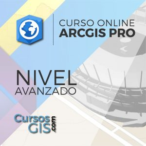 Curso Online ArcGIS Pro Nivel Avanzado