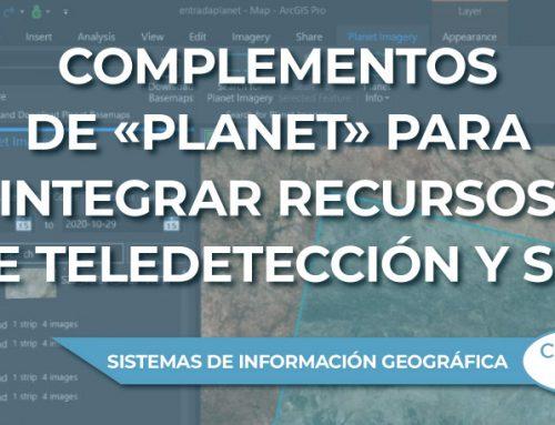 Complementos de «Planet» para integrar recursos de Teledetección y Sistemas de Información Geográfica