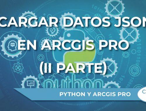 Cómo cargar datos con formato JSON en ArcGIS Pro con Python (II parte)